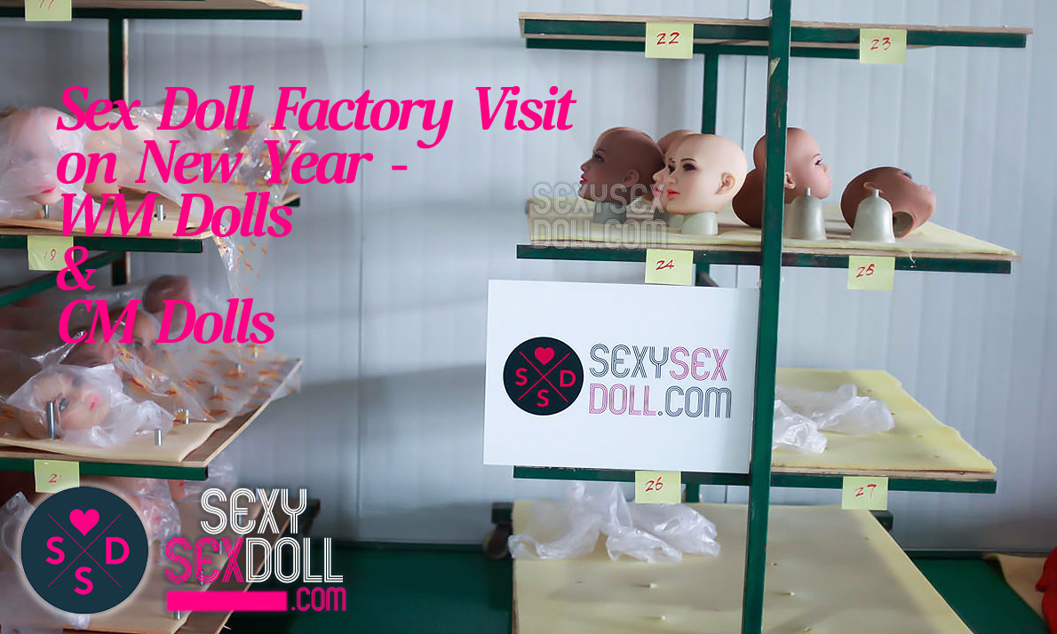 sex doll factory visit on new year WM dolls CM dolls