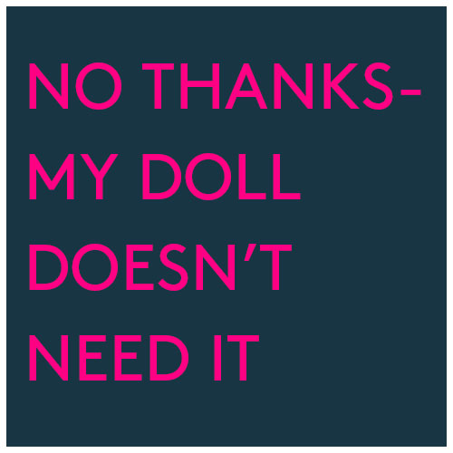No – My doll doesn't need it
