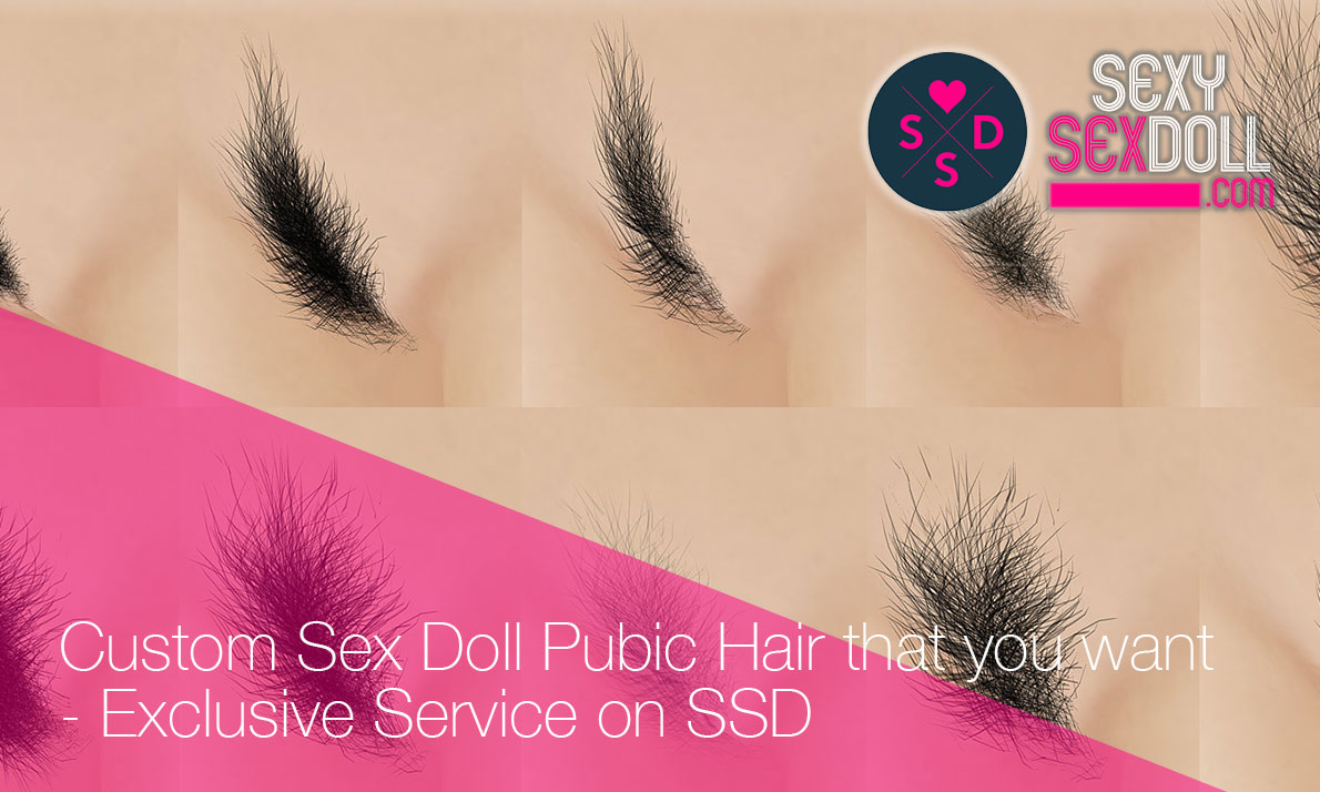 Custom Sex Doll Pubic Hair that you want - Exclusive Service on SSD