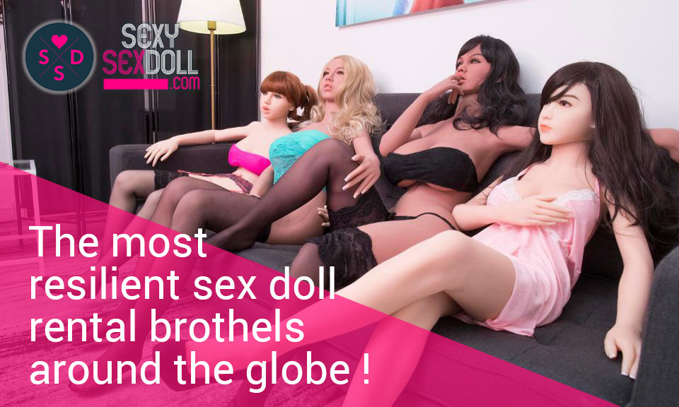 Most exciting sex doll rental brothels in the world