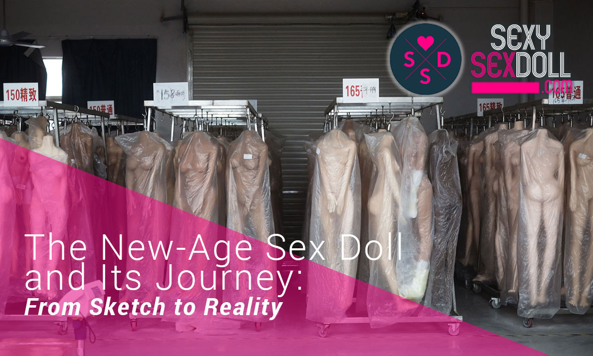 The New-Age Sex Doll and Its Journey:   The Leading Sex Dolls Factory - From Sketch to Reality