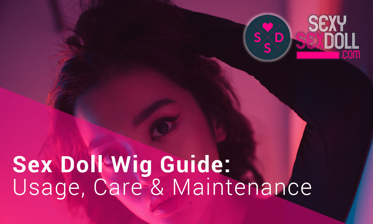 Sex Doll Wig Guide: Usage, Care & Maintenance