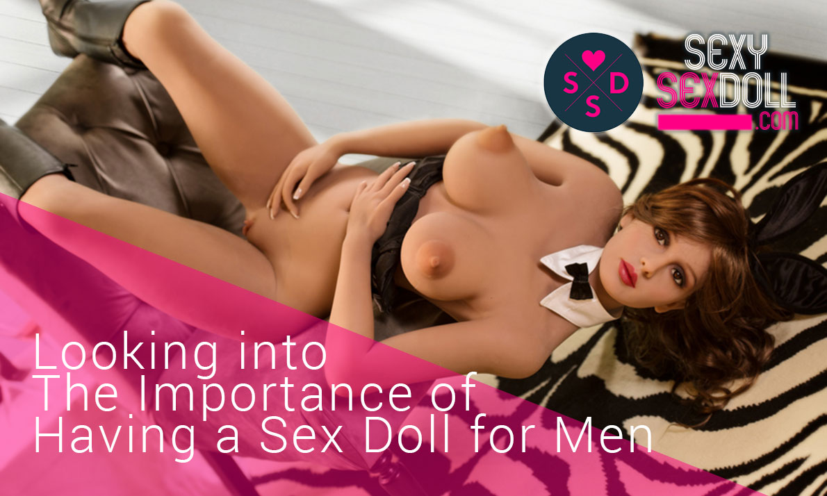 Looking into The Importance of Having a Sex Doll for Men