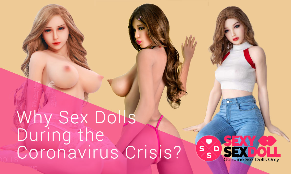 Why Sex Dolls During the Coronavirus Crisis & Social Distancing?
