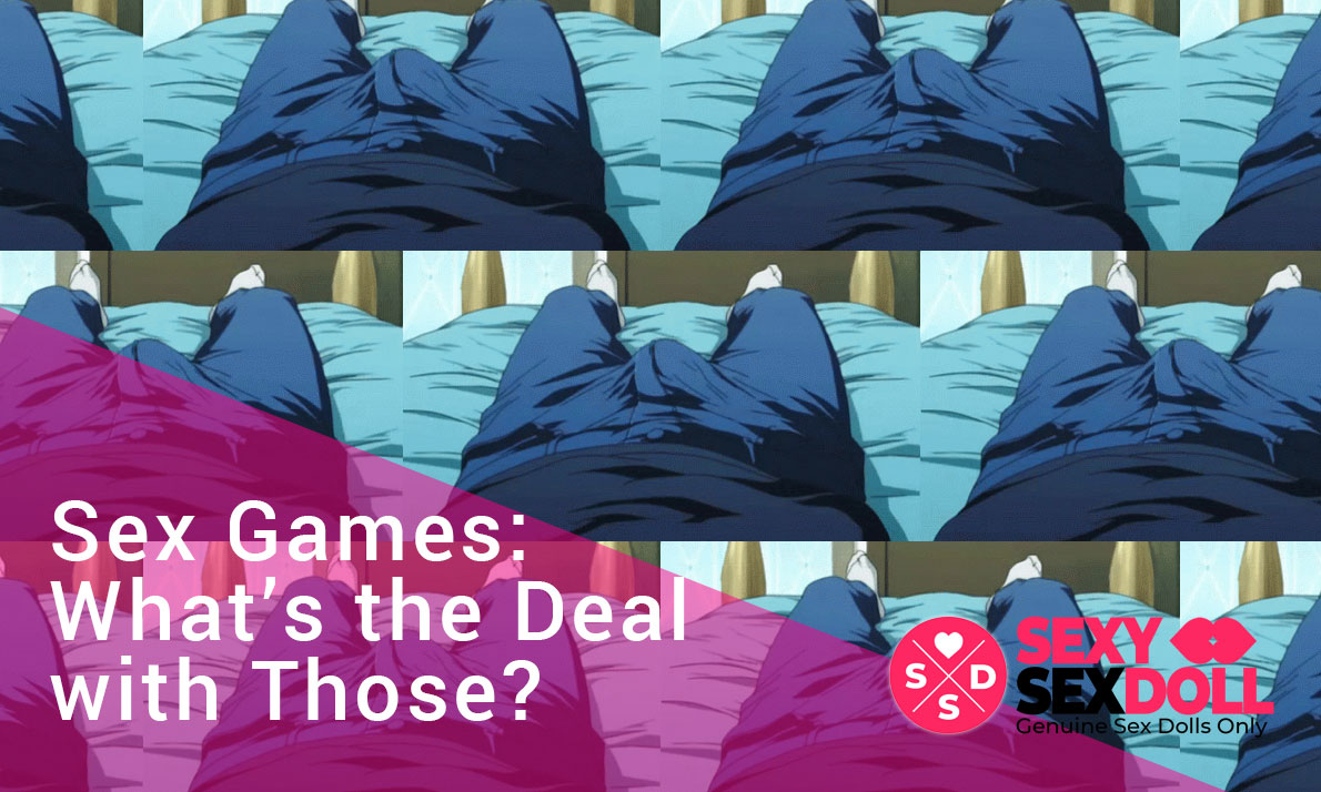 Sex Games: What's the Deal with Those?