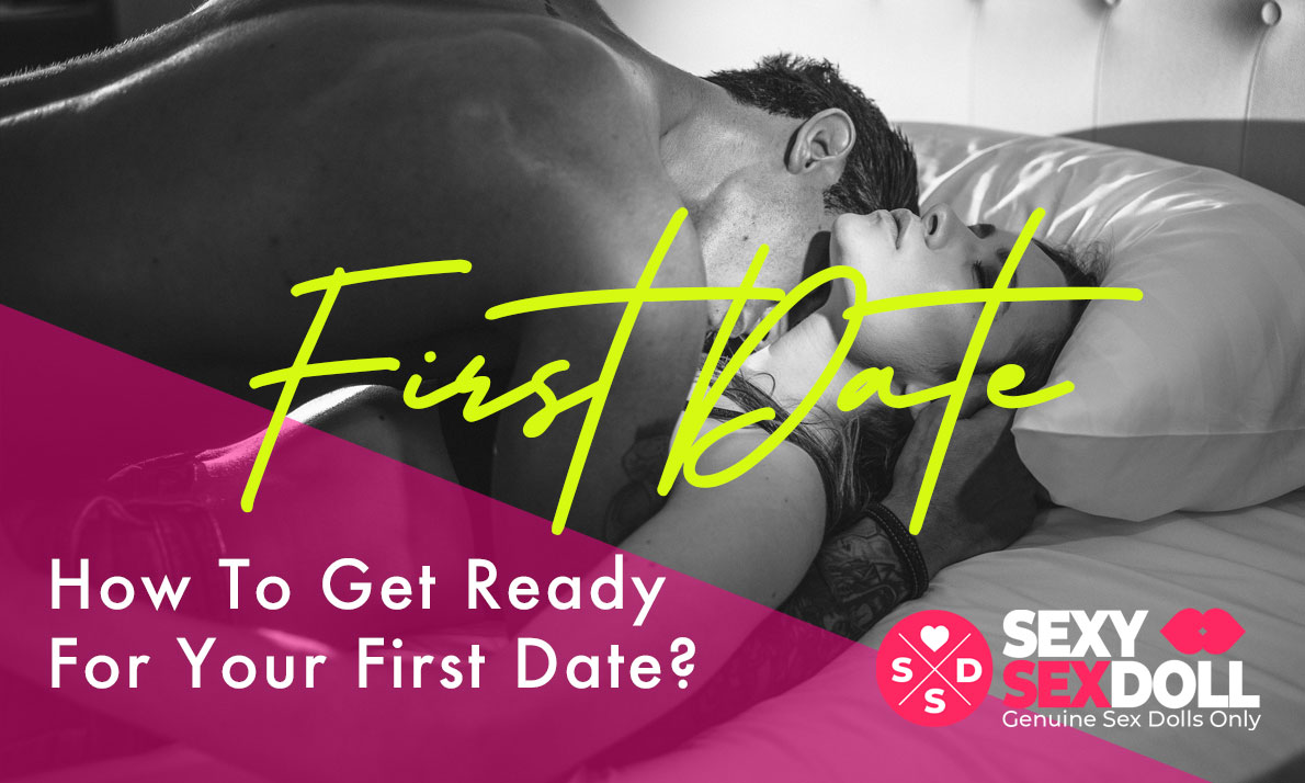 How To Get Ready For Your First Date?