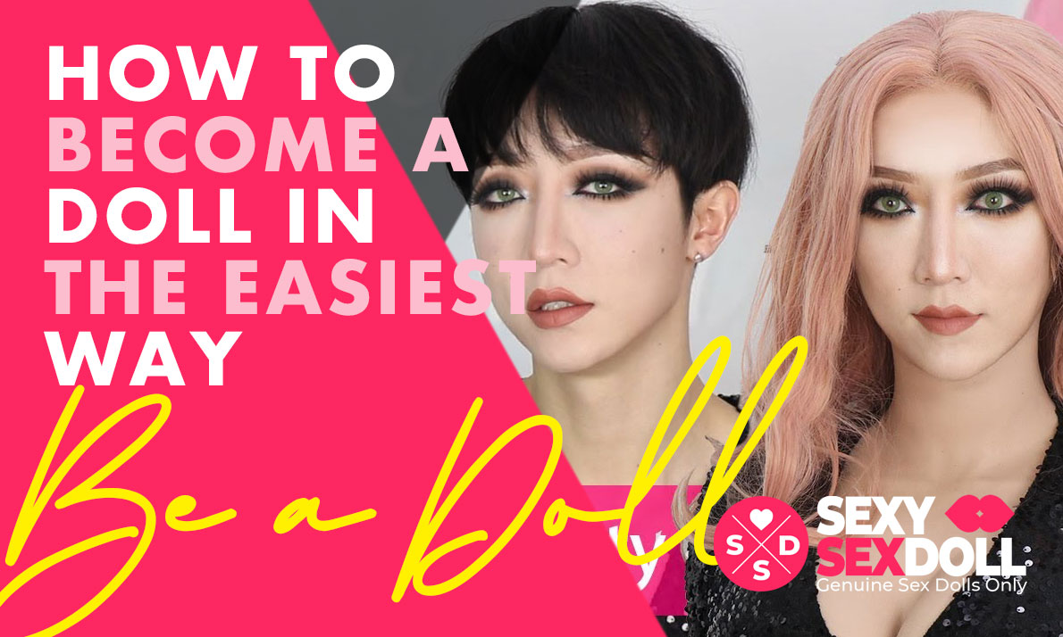 How to become a doll in the easiest way
