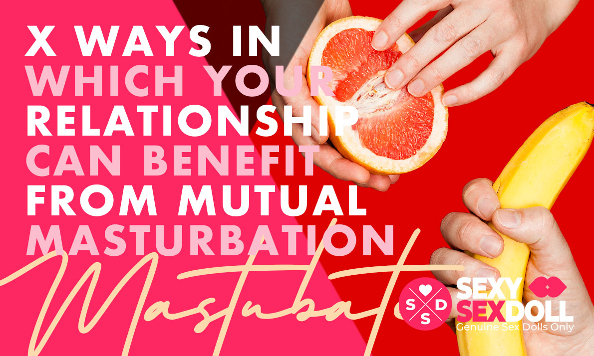 X Ways in Which Your Relationship Can Benefit From Mutual Masturbation